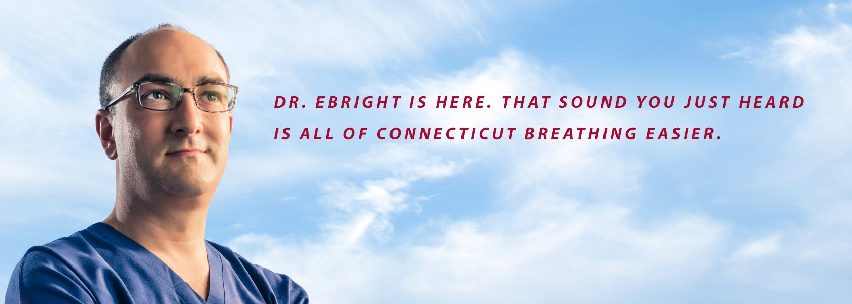 Dr. Ebright is here. That sound you just heard is all of Connecticut breathing easier.