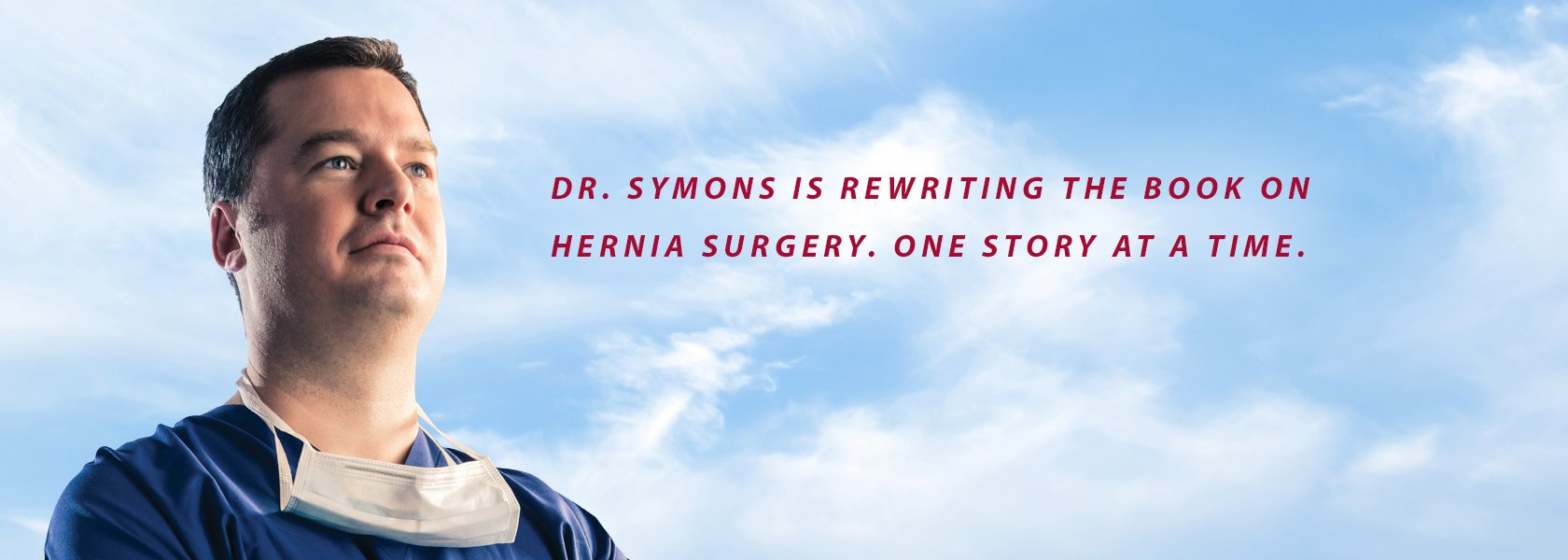 Dr. Symons is rewriting the book on hernia surgery. One story at a time.