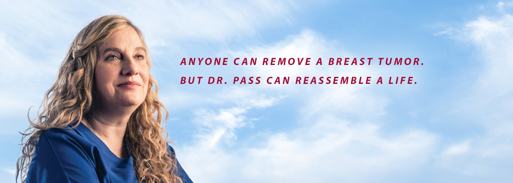 Anyone can remove a breast tumor. But Dr. Pass can reassemble a life.