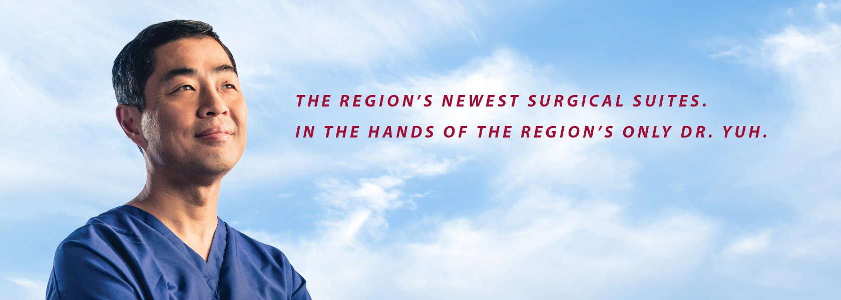 The region's newest surgical suites. In the hands of the region's only Dr. Yuh.